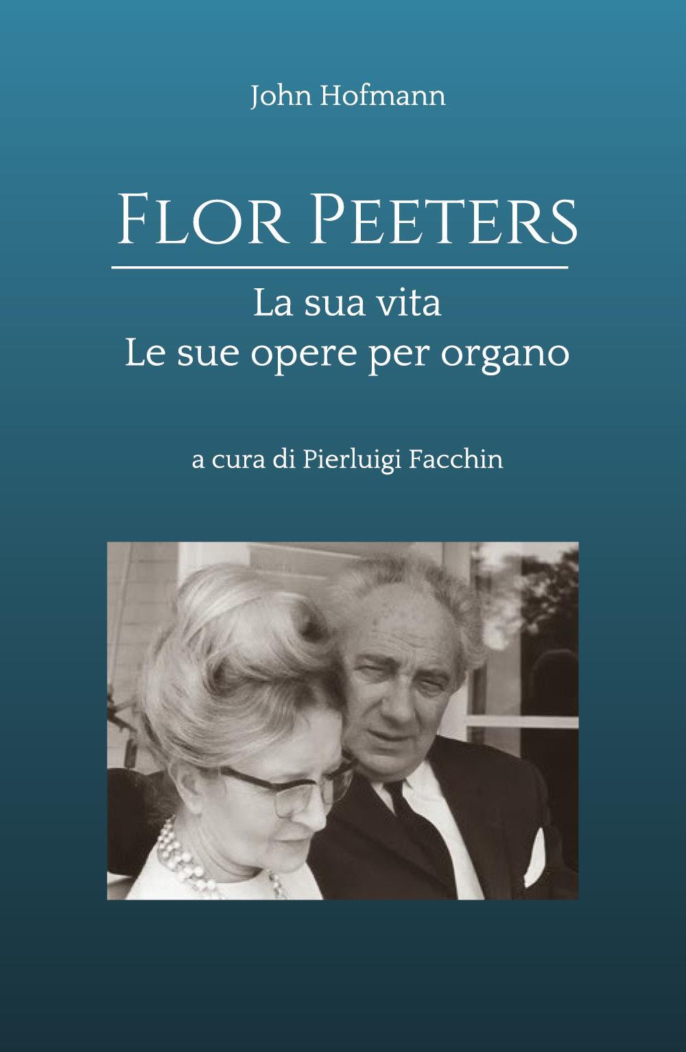 John Hofmann - FLOR PEETERS LA SUA VITA LE SUE OPERE PER ORGANO