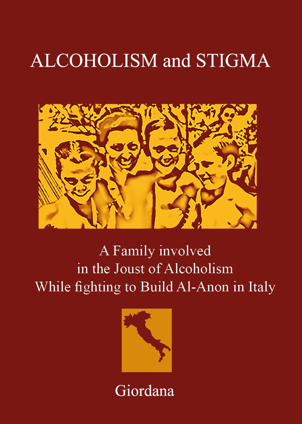 ALCOHOLISM AND STIGMA. A Family involved in the Joust of Alcoholism While fighting to Build Al-Anon in Italy.