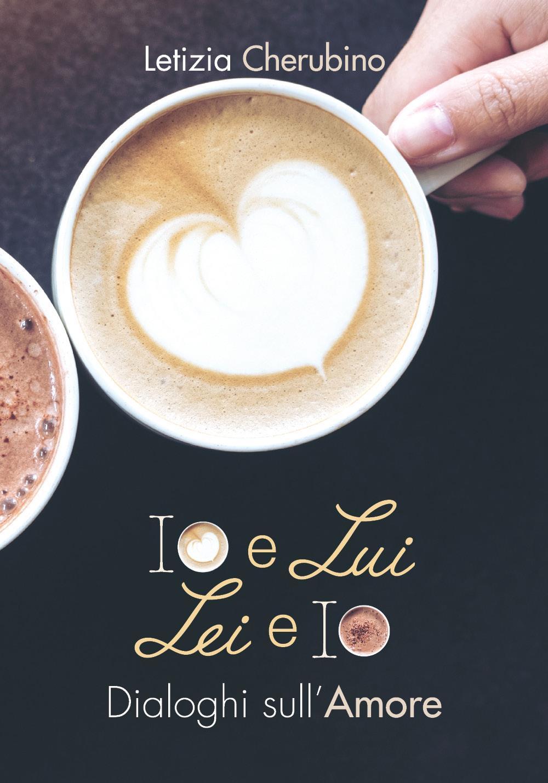 Io e Lui. Lei e Io. Dialoghi sull'Amore.