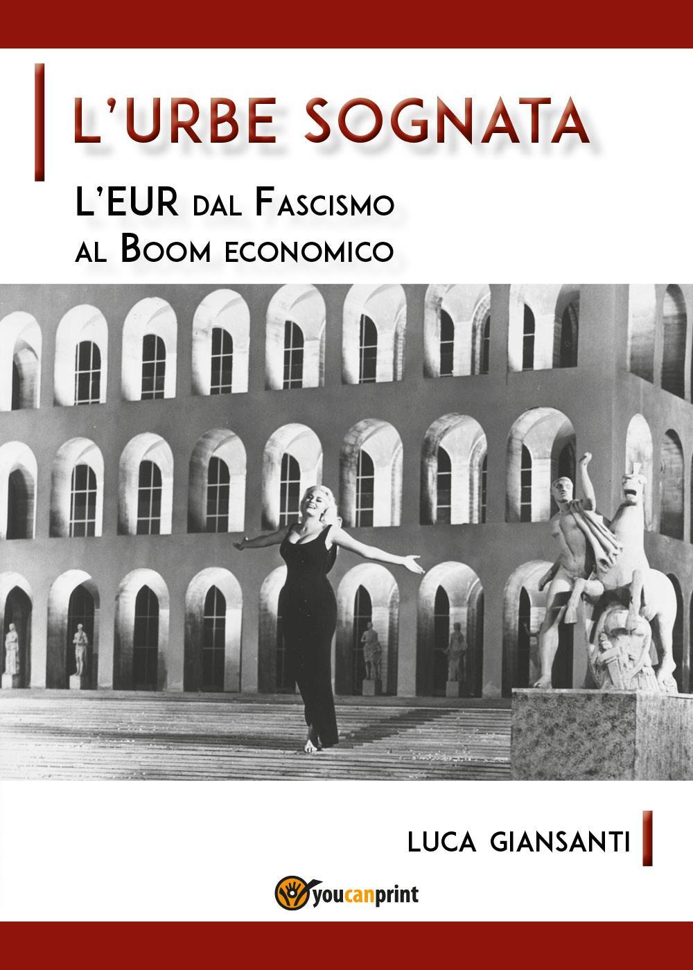 L'Urbe sognata. L'EUR dal fascismo al Boom economico.