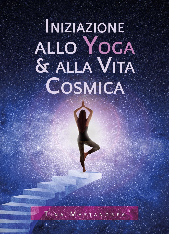 Iniziazione allo Yoga & alla Vita Cosmica