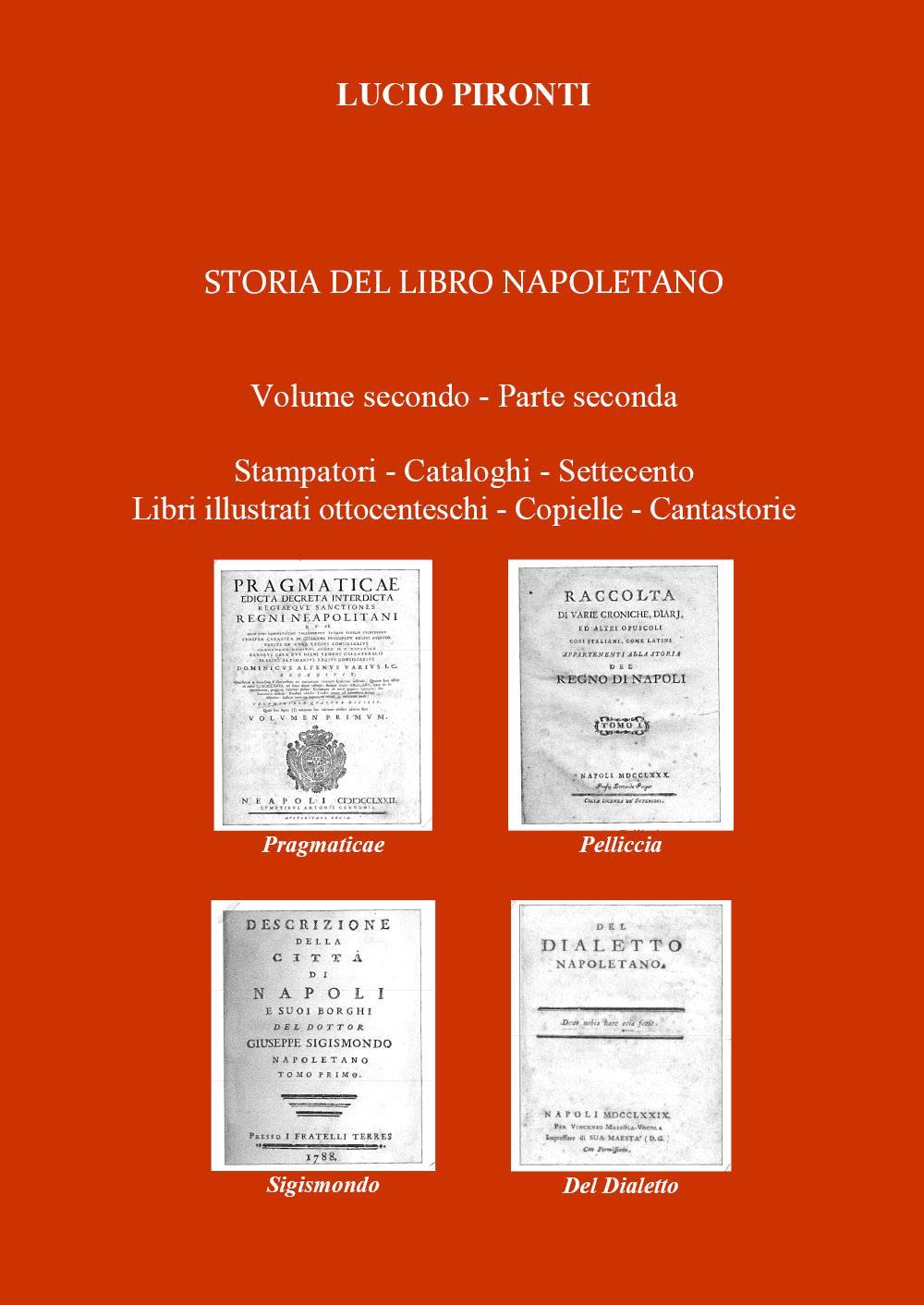 Storia del libro napoletano. Volume secondo - Parte seconda. Stampatori - Cataloghi - Settecento - Libri illustrati ottocenteschi - Copielle - Cantastorie