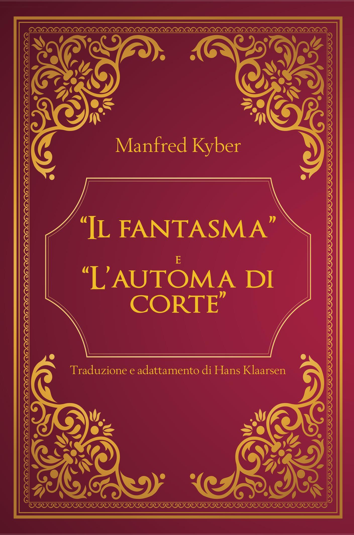 """""""Il fantasma"""" e """"L' automa di corte"""" di Manfred Kyber - Traduzione e adattamento di Hans Klaarsen"""