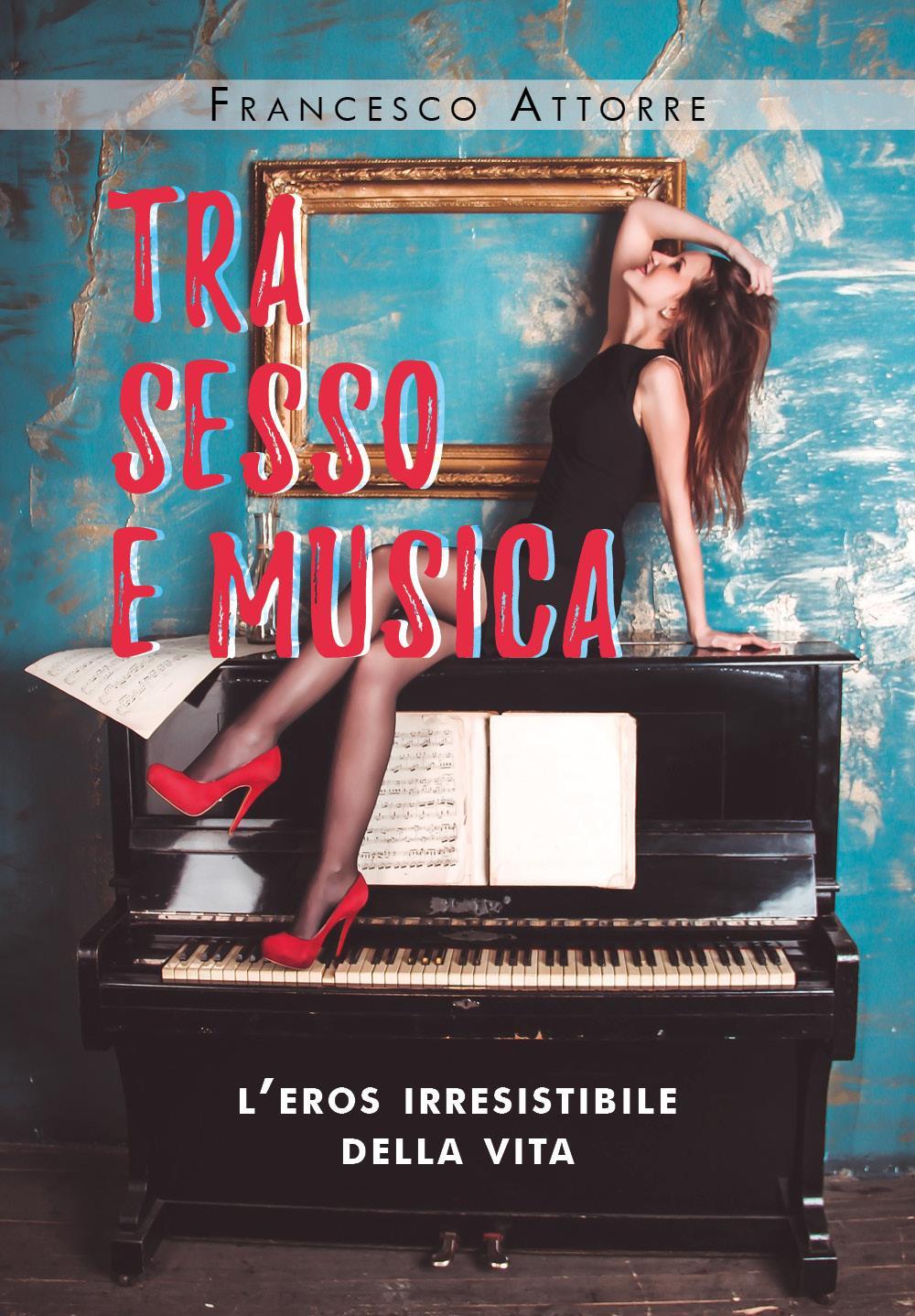 Tra sesso e musica - l'eros irresistibile della vita