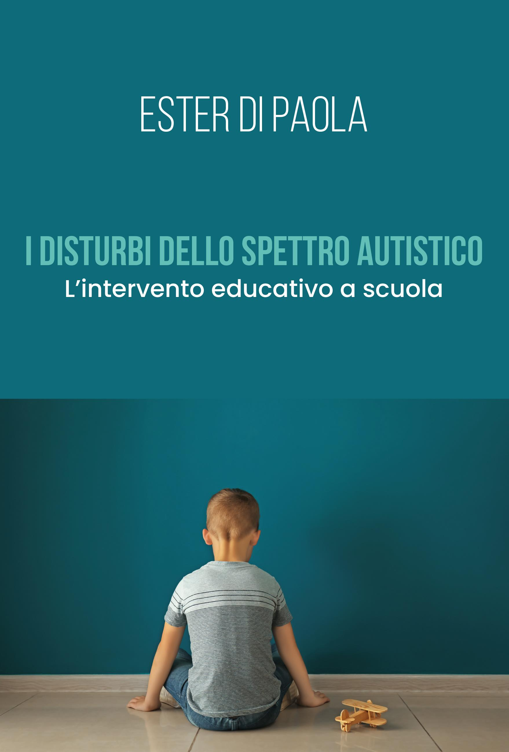 I disturbi dello spettro autistico. L'intervento educativo a scuola