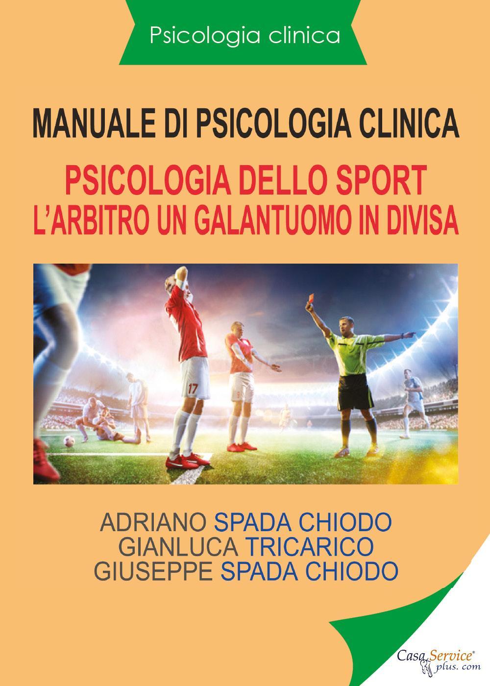 Psicologia clinica - Manuale di psicologia clinica - Psicologia sportiva. L'arbitro. Un galantuomo in divisa