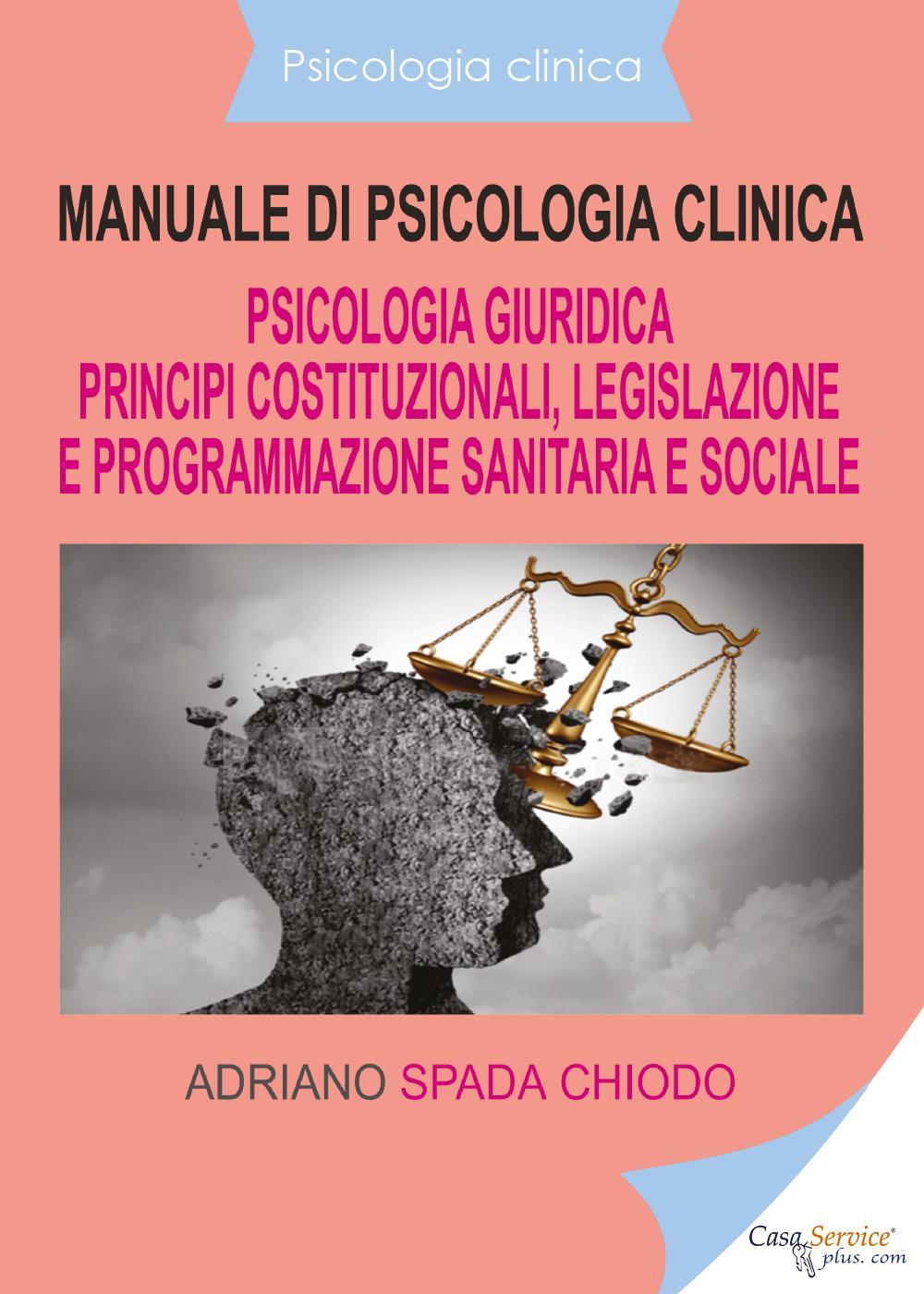 Psicologia clinica - Manuale di psicologia clinica - Psicologia giuridica - Principi costituzionali, legislazione e programmazione sanitaria e sociale