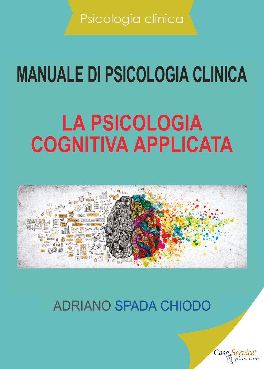 Psicologia clinica - Manuale di psicologia clinica - La psicologia cognitiva applicata