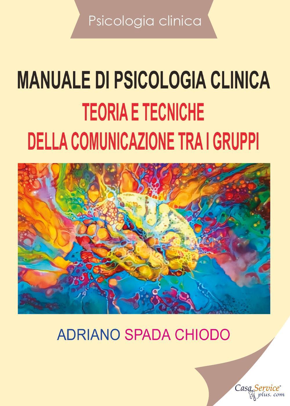 Psicologia clinica - Manuale di psicologia clinica - Teoria e tecniche della comunicazione tra i gruppi