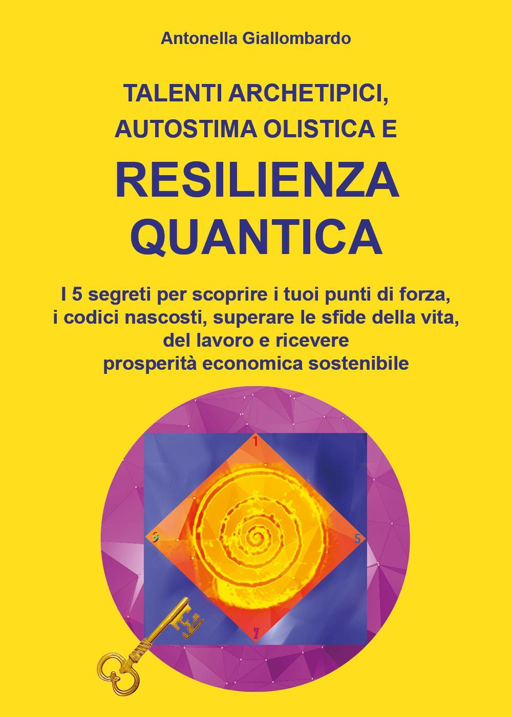 Talenti archetipici, autostima olistica e resilienza quantica