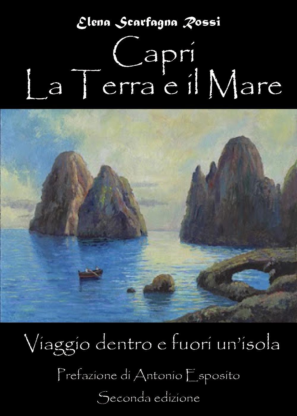 Capri. La Terra e il Mare. Viaggio dentro e fuori un'isola