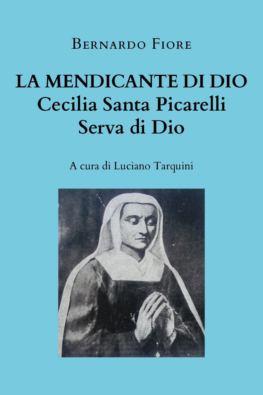 La mendicante di Dio - Cecilia Santa Picarelli, serva di Dio a cura di Luciano Tarquini