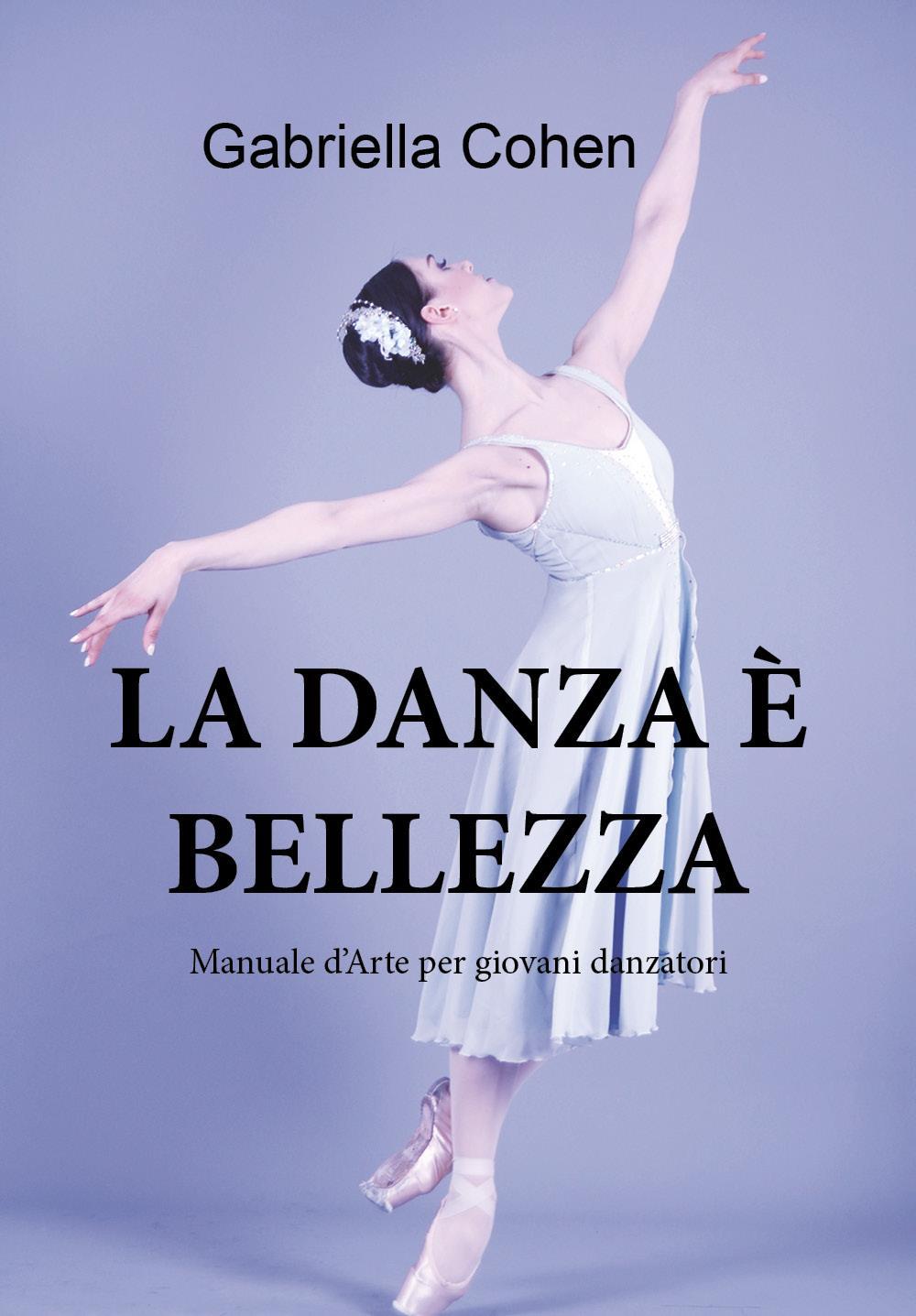 La danza è bellezza - Manuale d'arte per giovani danzatori