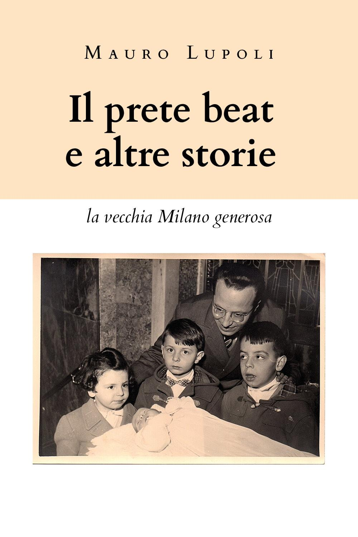Il prete beat ed altre storie (la vecchia Milano generosa)