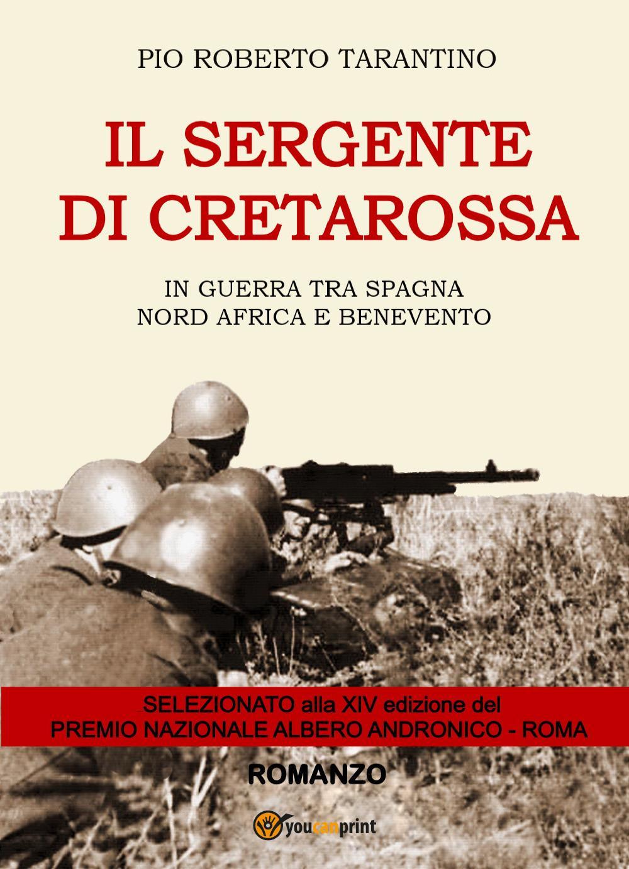 Il sergente di Cretarossa. In guerra tra Spagna, Nord Africa e Benevento