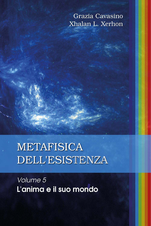 Metafisica dell'esistenza. Volume 5 - L'anima e il suo mondo