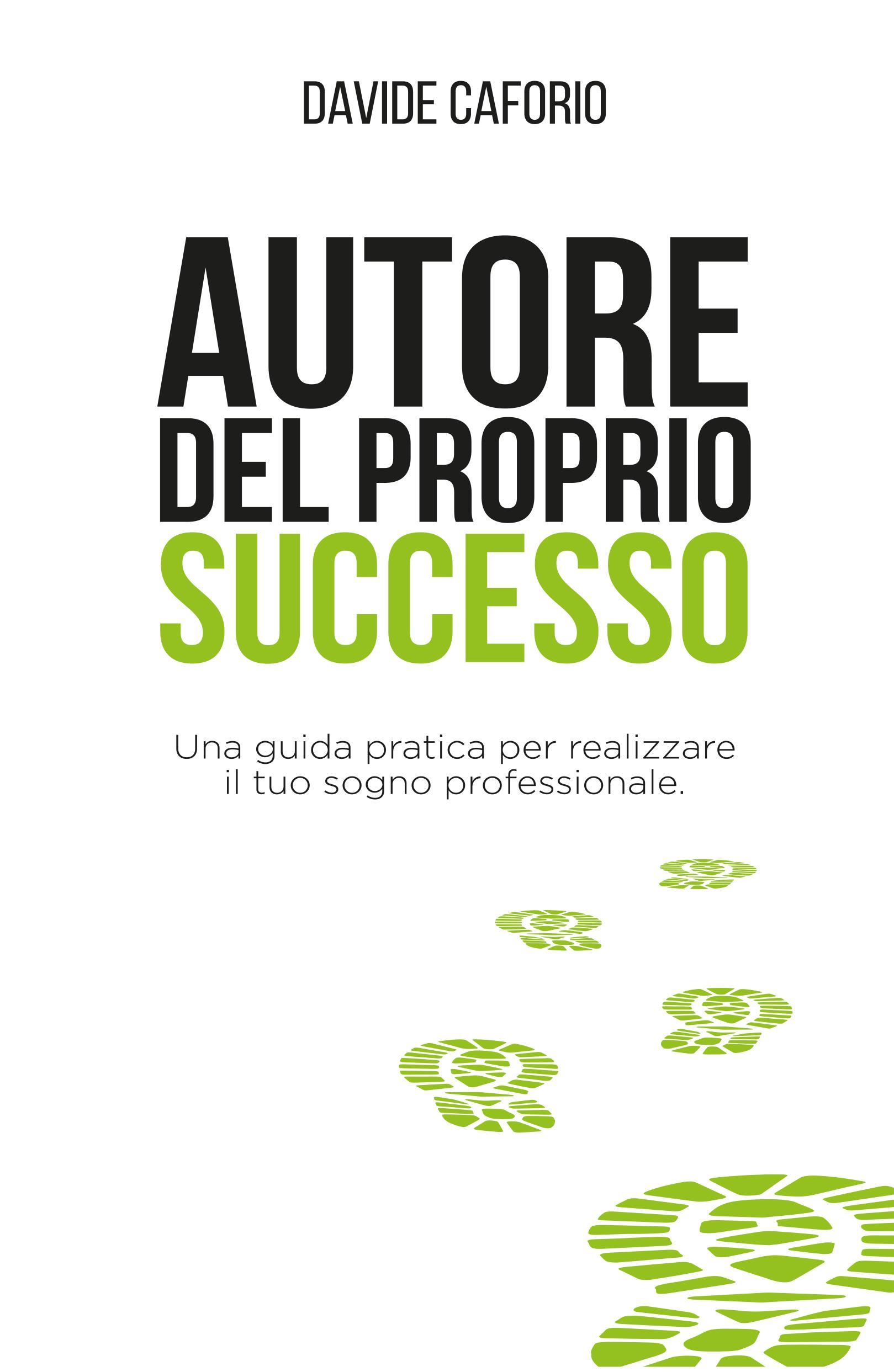 Autore del proprio successo. Una guida pratica per realizzare il tuo sogno professionale.