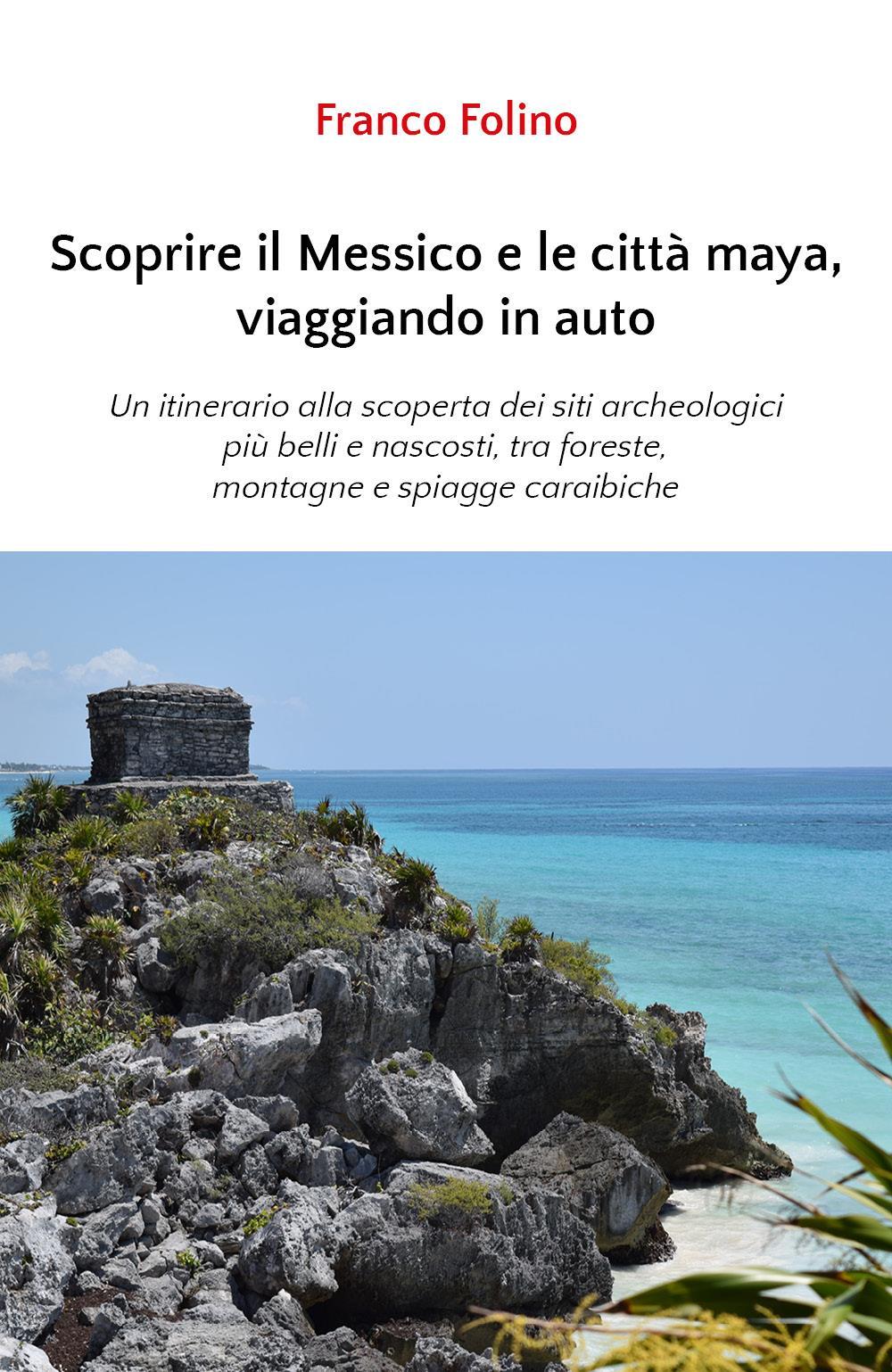 Scoprire il Messico e le città maya, viaggiando in auto
