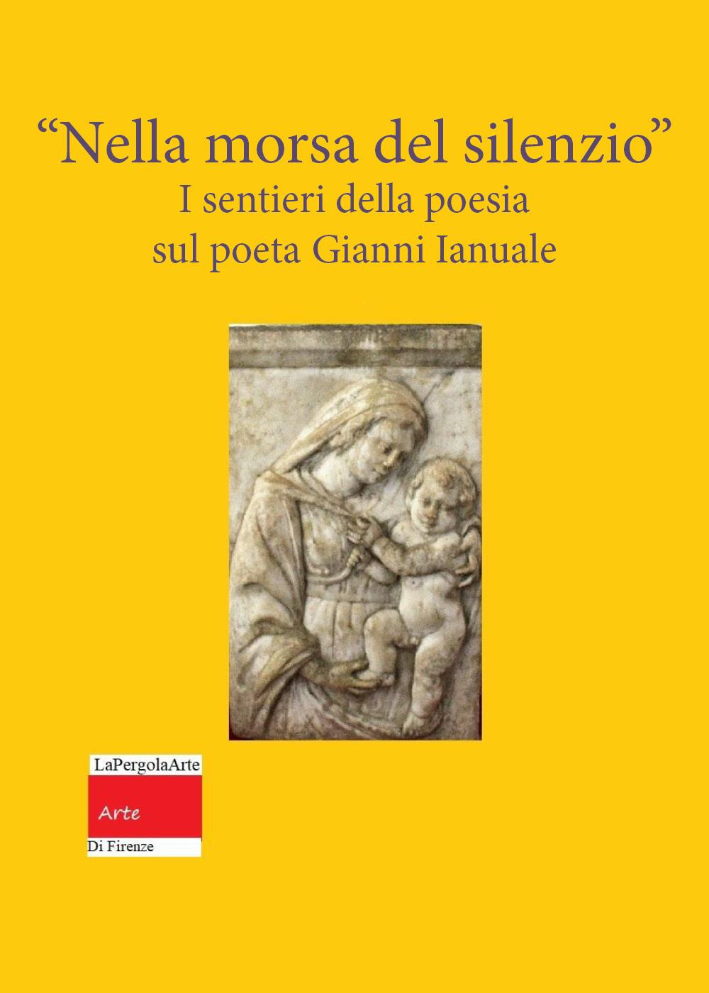 Nella Morsa del Silenzio I sentieri della poesia Sul poeta Gianni Ianuale