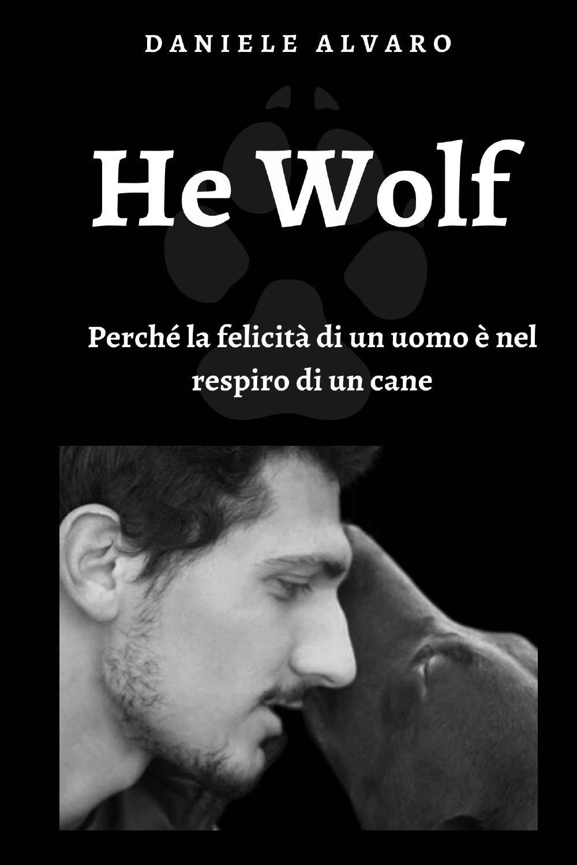 HE WOLF - Perché la felicità di un uomo è nel respiro di un cane