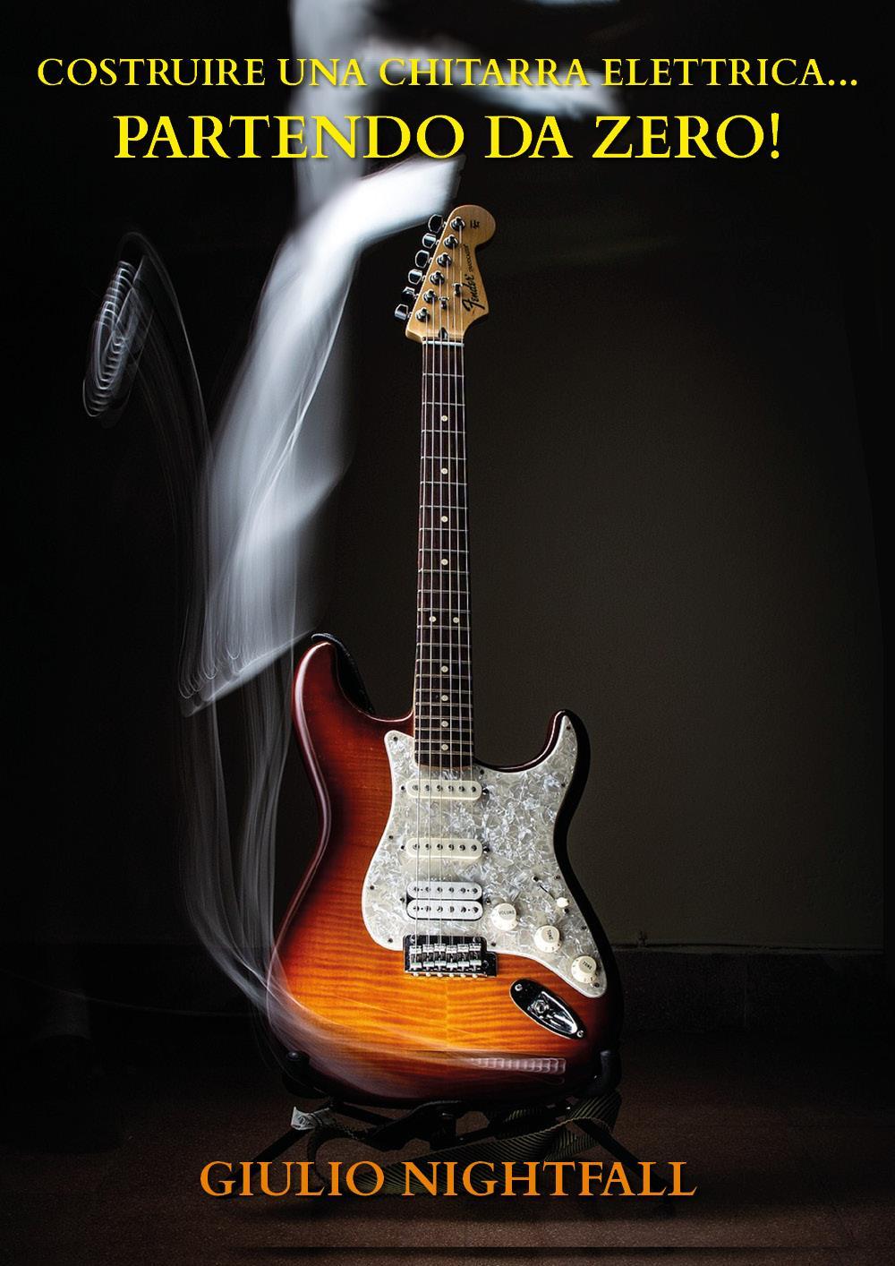 Costruire una chitarra Elettrica...Partendo da Zero!