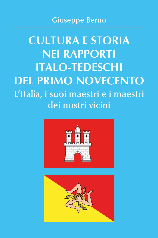 Cultura e storia nei rapporti Italo-Tedeschi del primo novecento. L'italia, i suoi maestri e i maestri dei nostri vicini