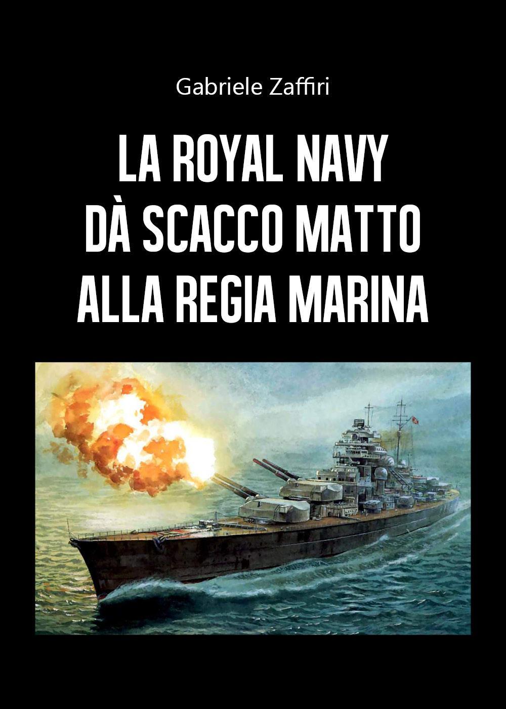 La Royal Navy dà scacco matto alla Regia Marina