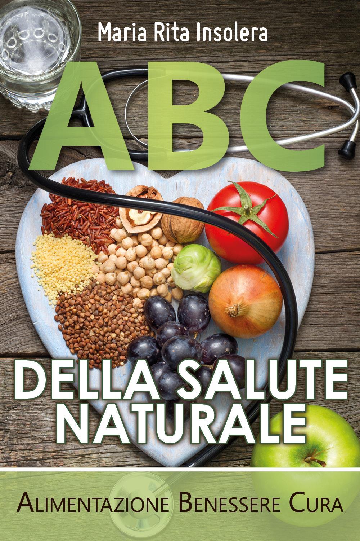 ABC DELLA SALUTE NATURALE - Alimentazione Benessere Cura
