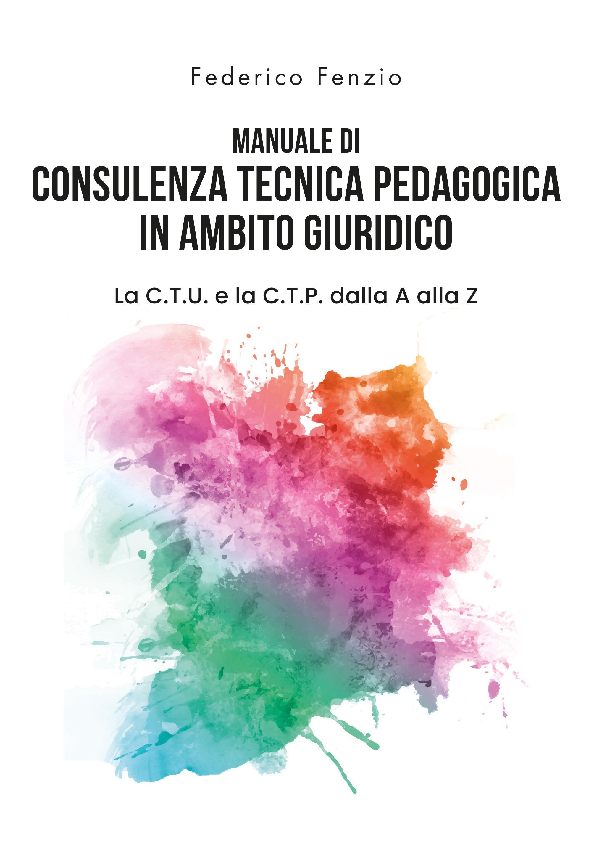 Manuale di consulenza tecnica pedagogica in ambito giuridico. La C.T.U. e la C.T.P. dalla A alla Z