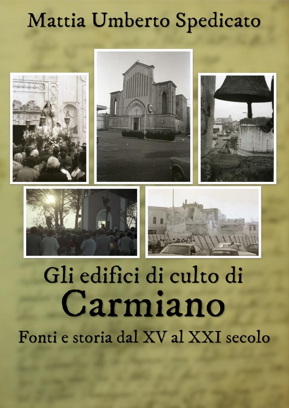 Gli edifici di culto di Carmiano. Fonti e storia dal XV al XXI secolo