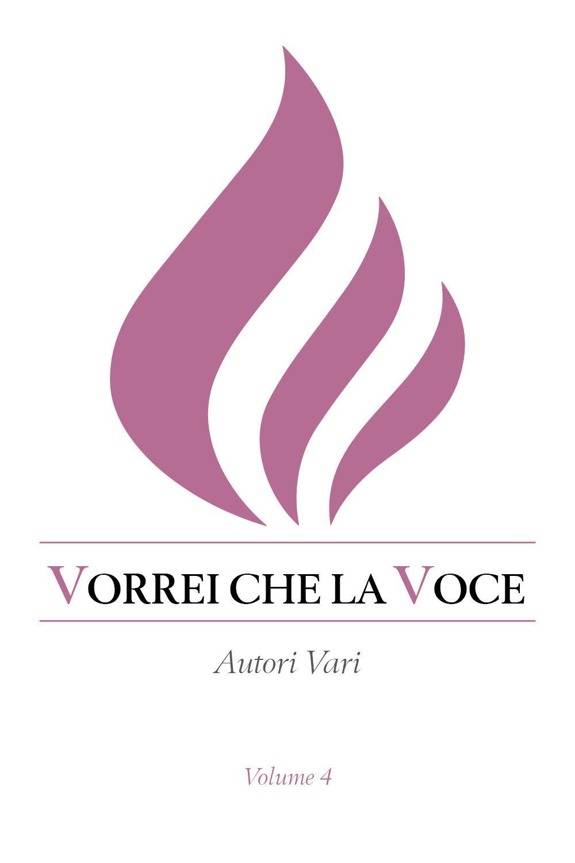 Vorrei che la voce. Volume IV