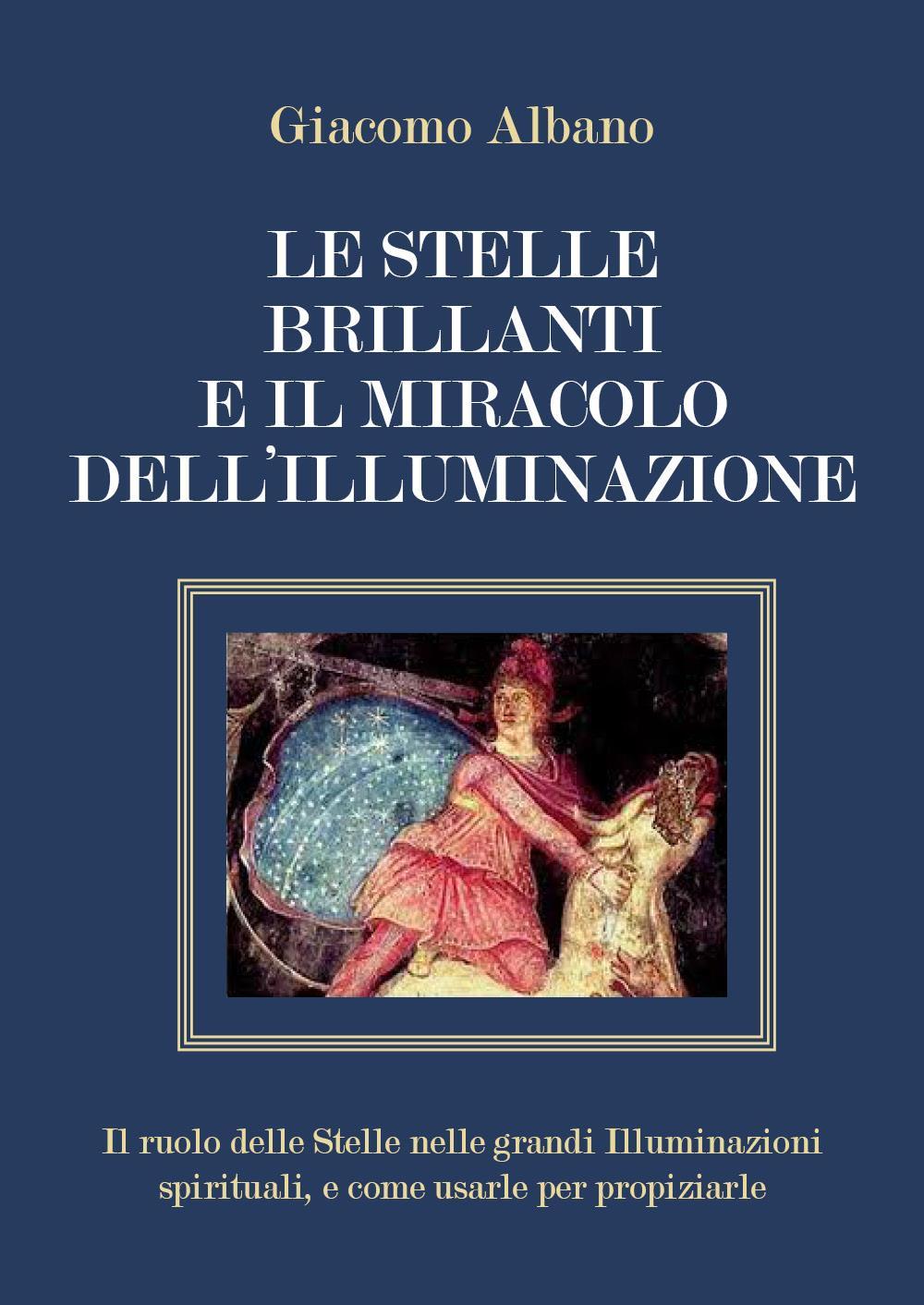 LE STELLE BRILLANTI E IL MIRACOLO DELL'ILLUMINAZIONE  Il ruolo delle Stelle nelle grandi Illuminazioni spirituali, e come usarle per propiziarle