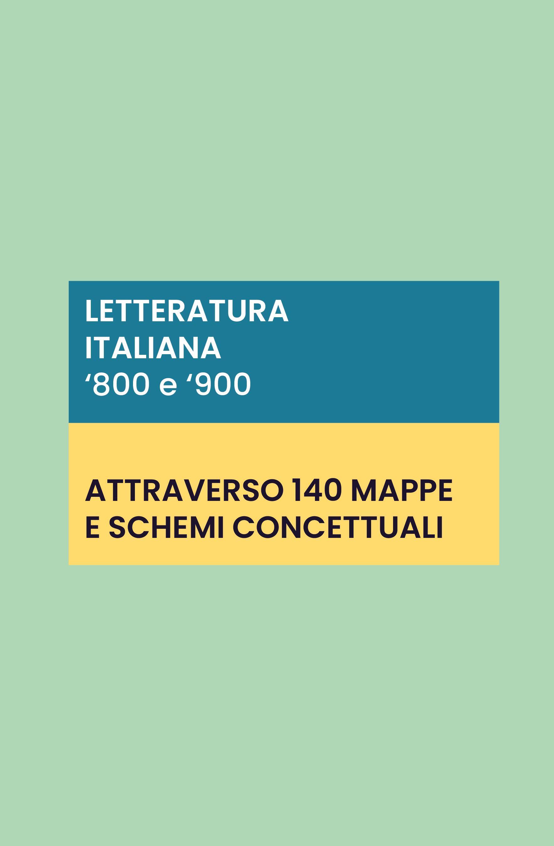 LETTERATURA ITALIANA '800 E '900: 140 schede e mappe concettuali