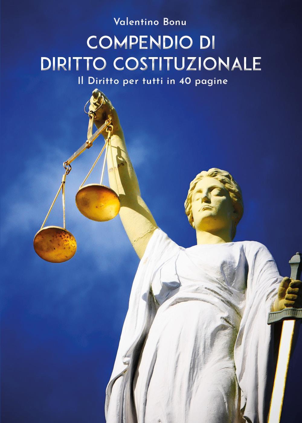 Compendio di Diritto Costituzionale - Il Diritto per tutti in 40 pagine