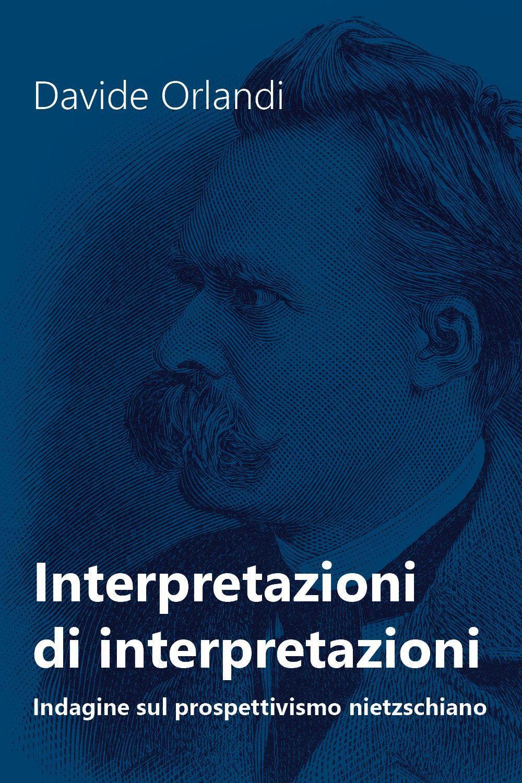 Interpretazioni di interpretazioni. Indagine sul prospettivismo nietzschiano
