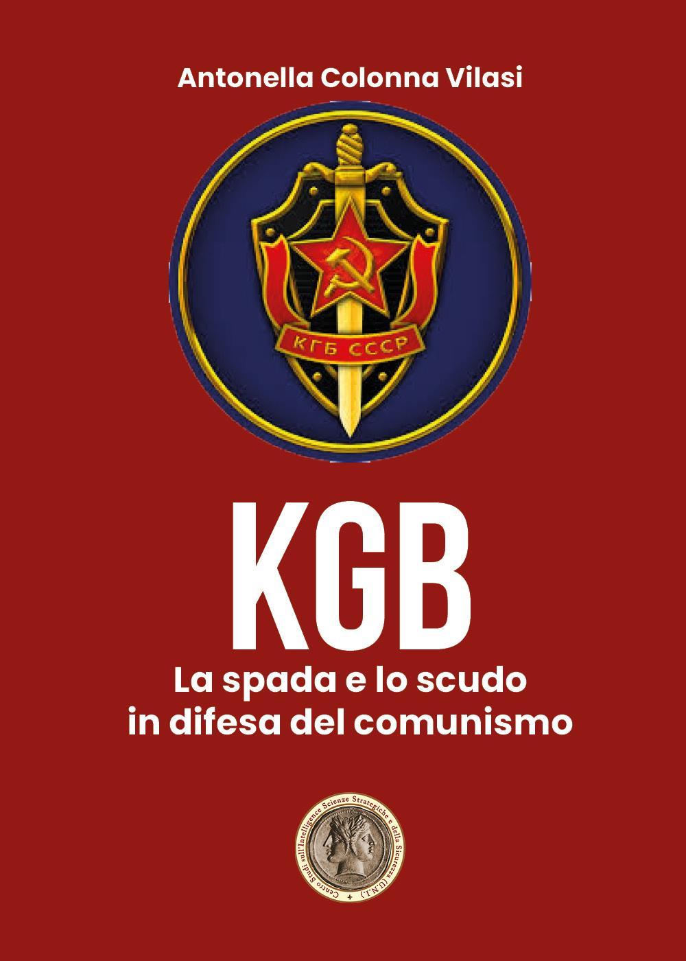 Il KGB. La spada e lo scudo in difesa del comunismo