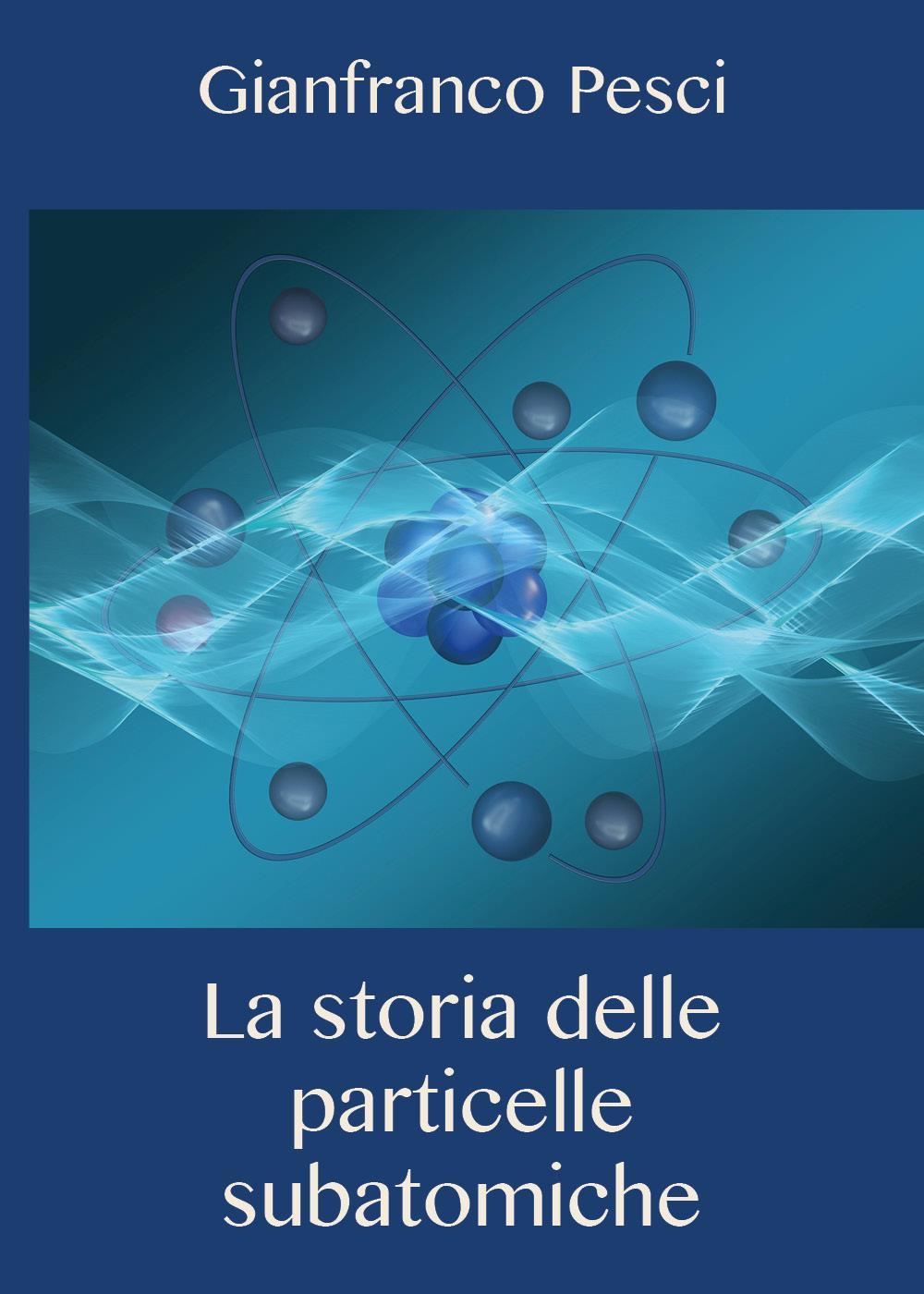 La storia delle particelle subatomiche