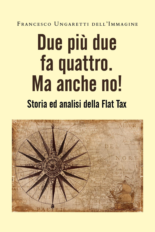 Due più due fa quattro. Ma anche no! Storia ed analisi della Flat Tax