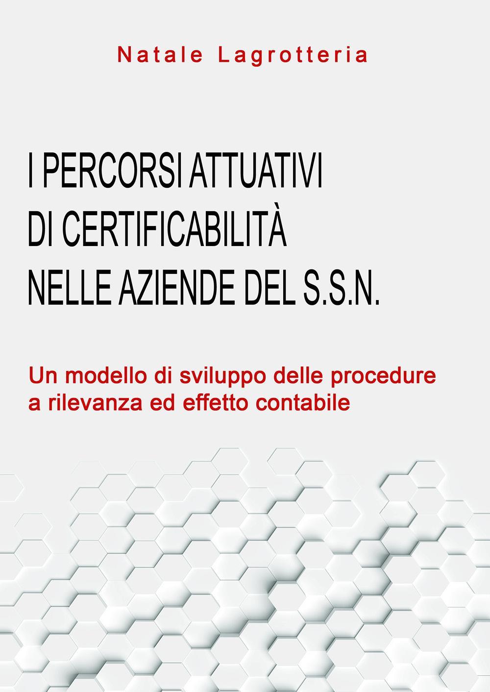 I percorsi attuativi di certificabilità nelle aziende del SSN. Un modello di sviluppo delle procedure a rilevanza ed effetto contabile