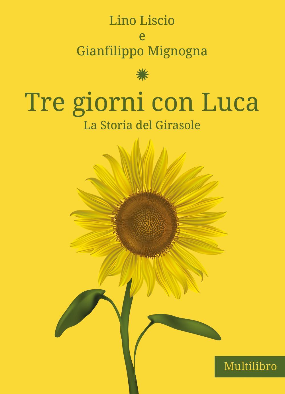 Tre giorni con Luca. La storia del Girasole
