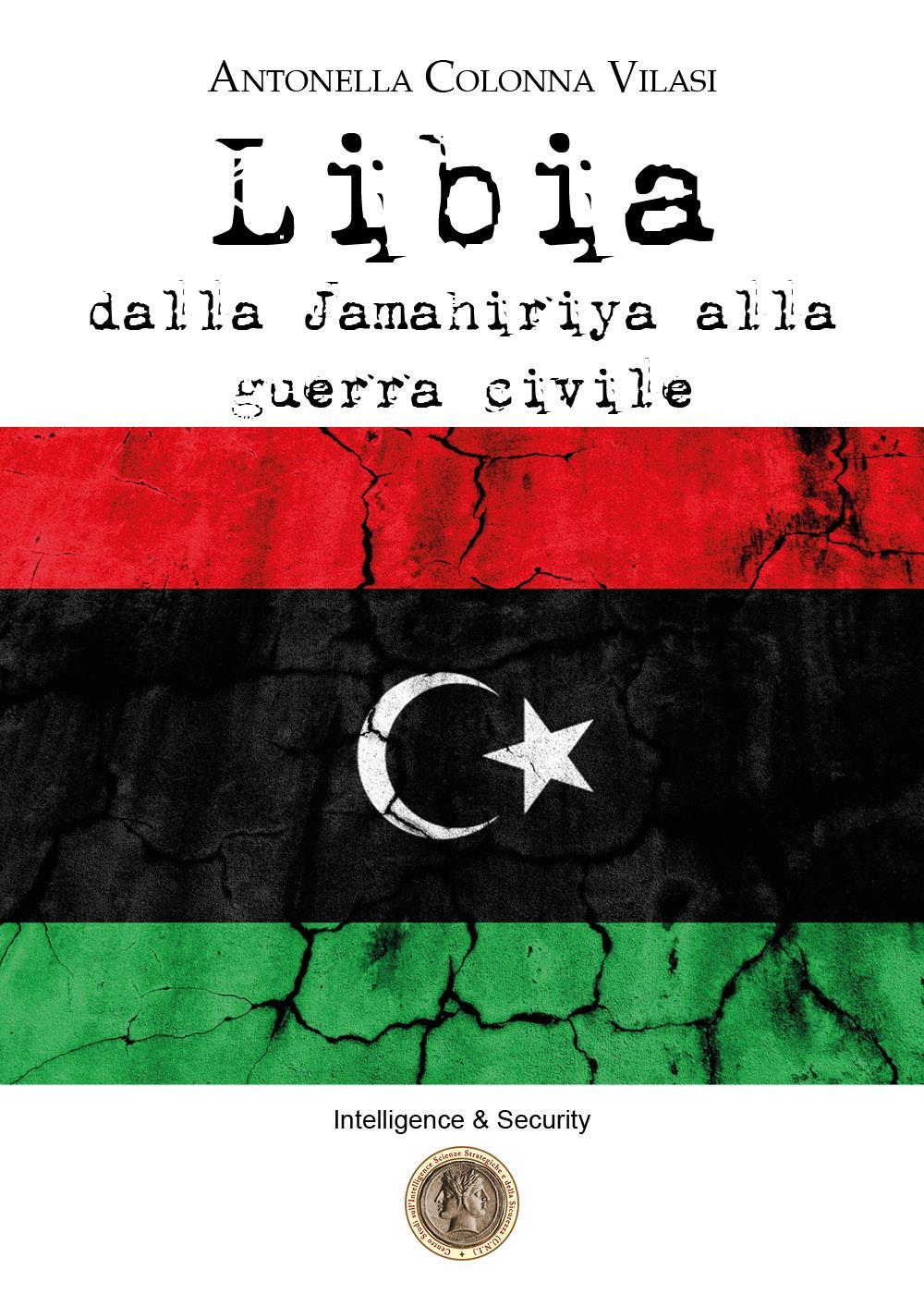 Libia. Dalla Jamahiriya alla guerra civile