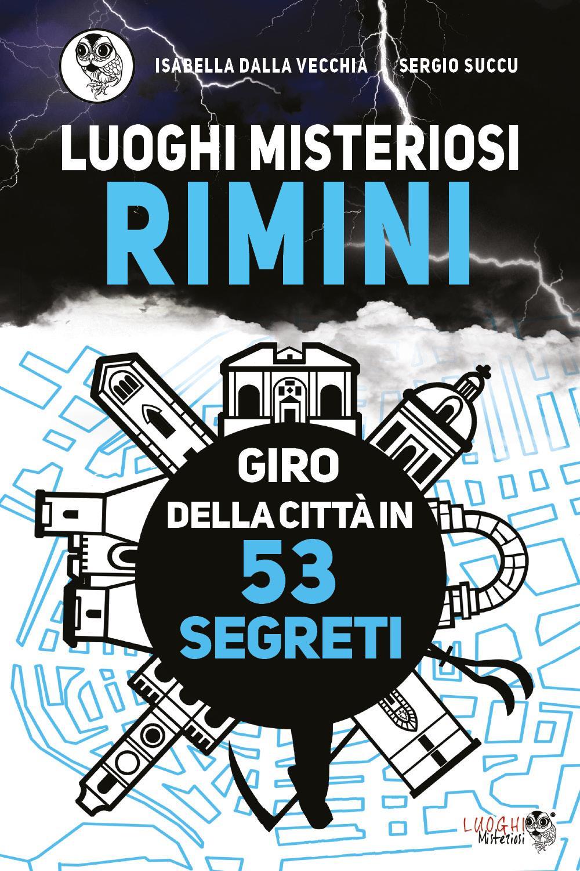 Luoghi Misteriosi Rimini. Giro della città in 53 segreti