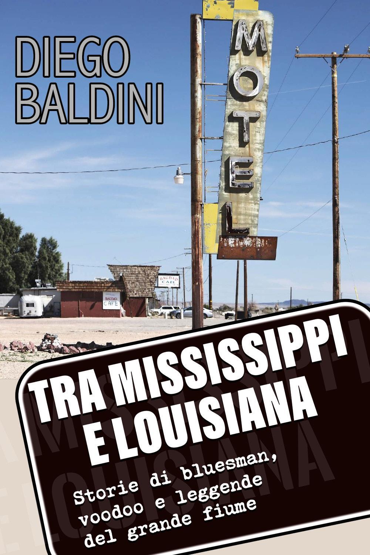 Tra Mississippi e Louisiana. Storie di bluesman, voodoo e leggende del grande fiume