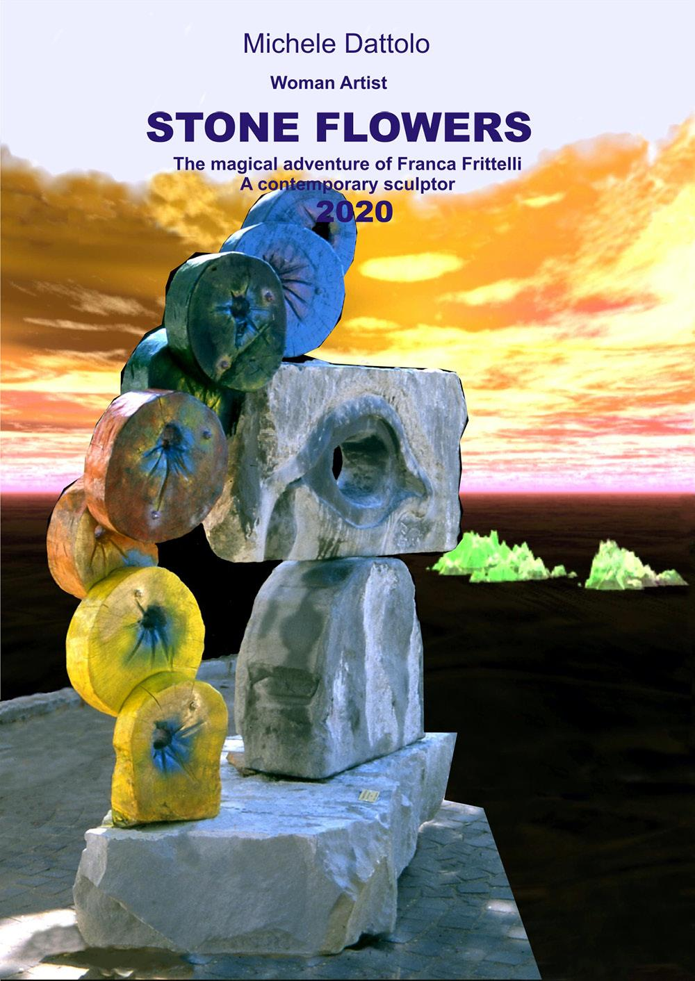 Woman Artist STONE FLOWERS. The magical adventure of Franca Frittelli a contemporary sculptor