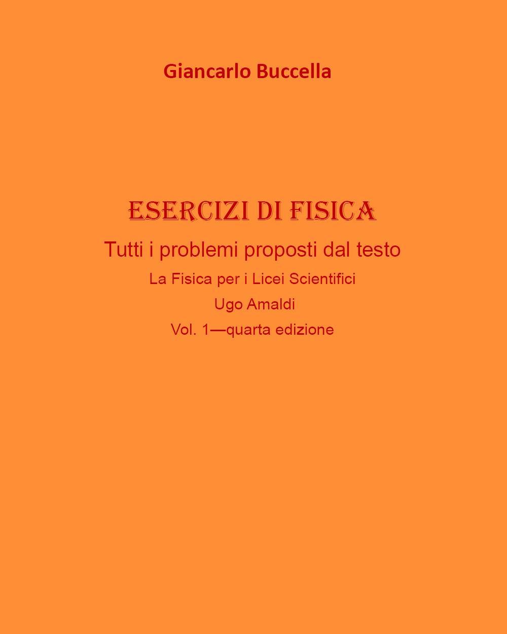 """Esercizi di fisica. Tutti i problemi proposti dal testo """"La Fisica per i Licei Scientifici"""" Vol.1- di Ugo Amaldi"""