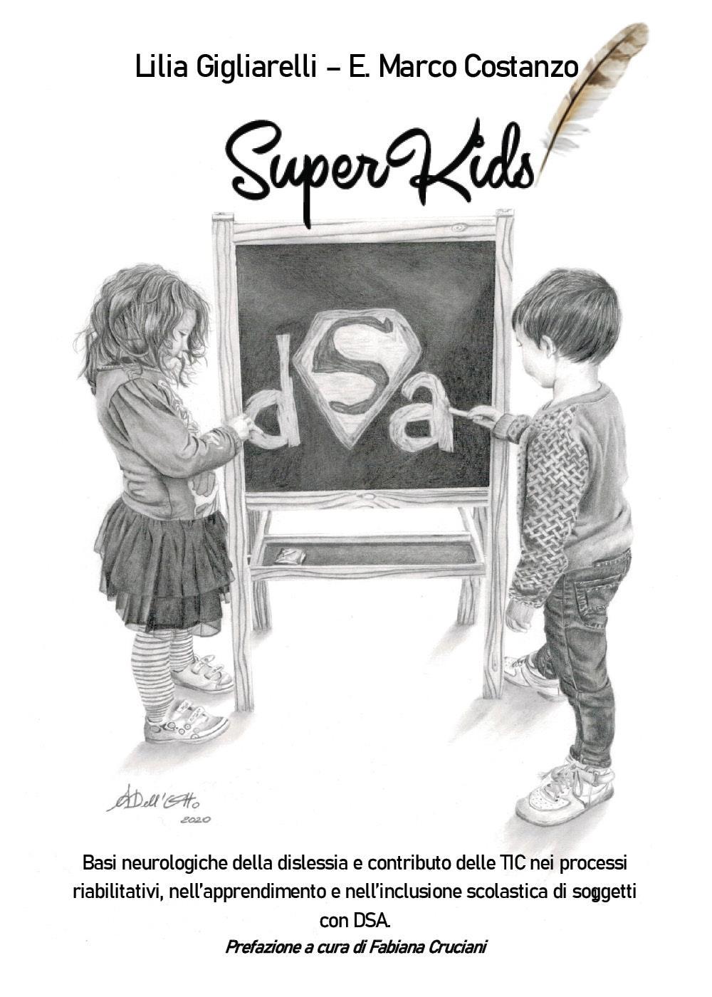 SuperKids. Basi neurologiche della dislessia e contributo delle TIC nei processi riabilitativi, nell'apprendimento e nell'inclusione scolastica di soggetti con DSA
