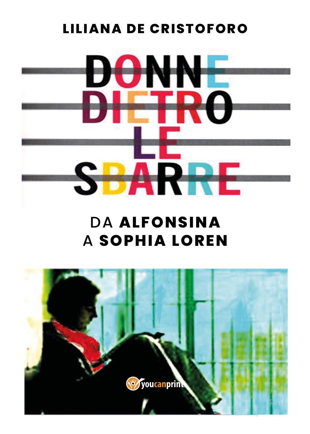 Donne dietro le sbarre. Da Alfonsina a Sophia Loren