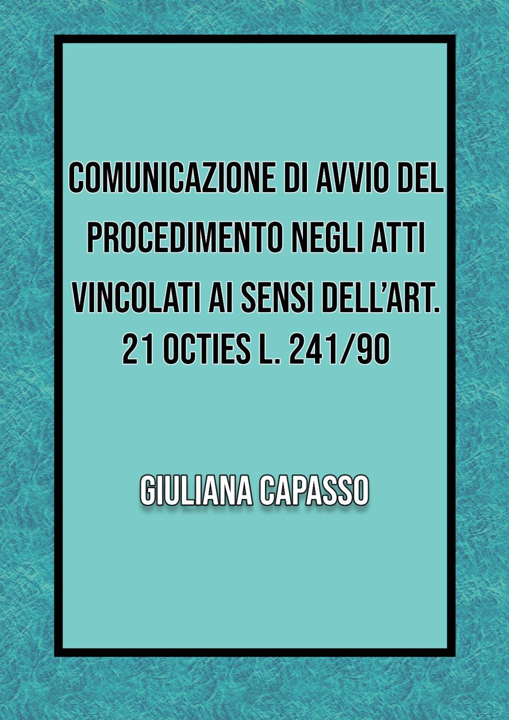 Comunicazione di avvio nel procedimento negli atti vincolati ai sensi dell'art. 21 octies L. 241/90