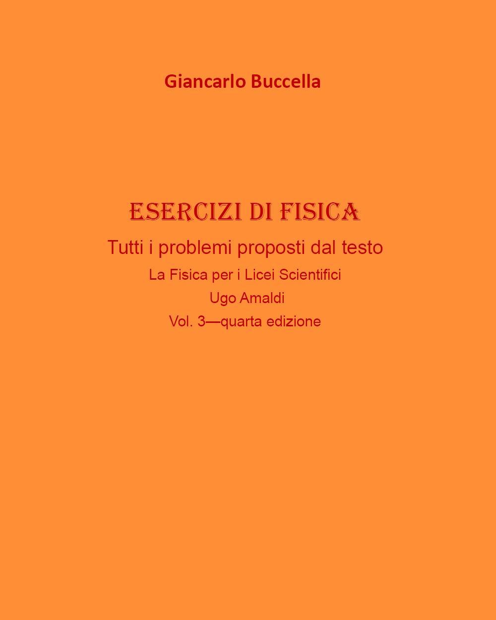"""Esercizi di Fisica – tutti i problemi proposti dal testo  """"La Fisica per i Licei Scientifici"""" di Ugo Amaldi - Vol. 3 (quarta edizione)"""
