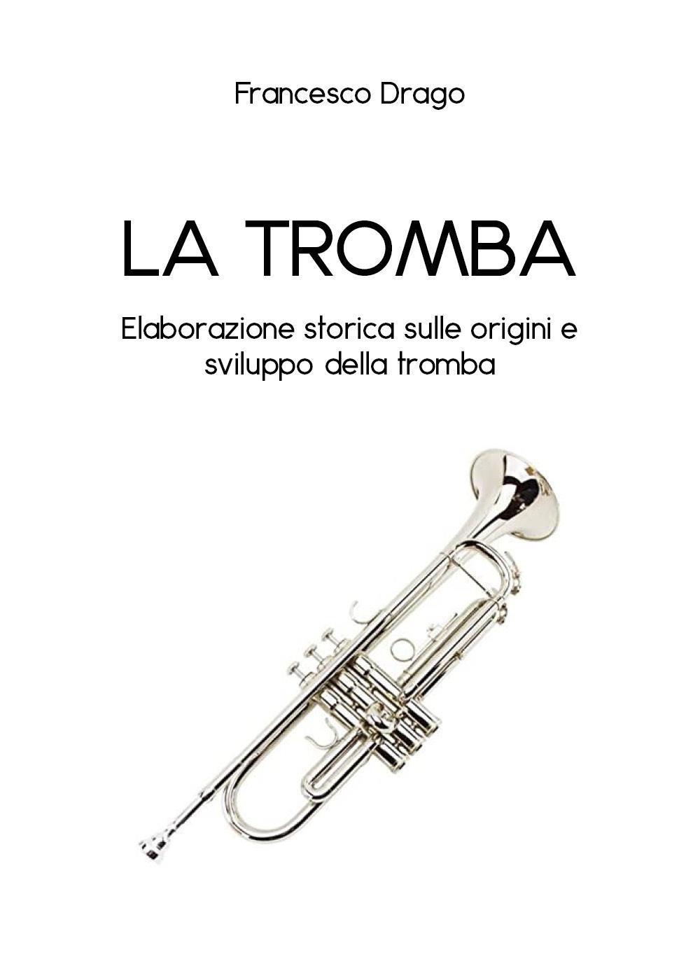 La tromba. Elaborazione storica sulle origini e sviluppo della tromba